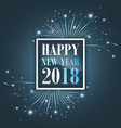 new year greetings 2018 with fireworks sparkle vector image