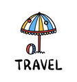 cartoon travel sun umbrella doodle lettering vector image