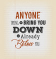 anyone trying to bring you down quotation vector image