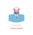 Pig call Center Pig with headset Farm animal vector image vector image