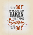 youve got what it takes motivation quote vector image