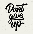 dont give up hand drawn lettering on white vector image vector image
