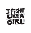 i fight like a girl hand drawn flat quote vector image