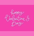 happy valentines day - hand drawn brush pen vector image vector image