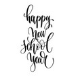 happy new school year - hand lettering inscription vector image vector image