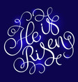 he is risen text on blue background calligraphy vector image vector image