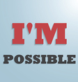 I AM POSSIBLE text background vector image