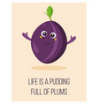 bright poster with cute cartoon plum and saying vector image vector image