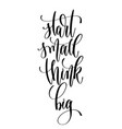 start small think big - hand lettering inscription vector image vector image