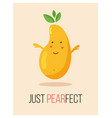 bright poster with cute cartoon pear and saying vector image vector image