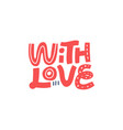 with love hand drawn lettering vector image vector image