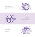 breakfast lunch and dinner meal concept template vector image