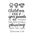 hand lettering and bible verse children obey your vector image