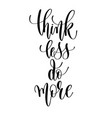 think less do more - hand lettering inscription vector image vector image