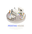 printing house polygraphy isometric composition vector image vector image