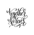 together forever black and white hand lettering vector image vector image
