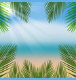 beach with sea and palm leaves vector image