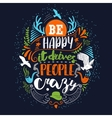 Be happy it drives people crazy colors vector image
