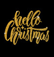 hello christmas hand drawn lettering in golden vector image vector image