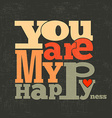 You are my happiness Quote Typographical retro vector image