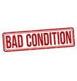 bad condition sign or stamp vector image vector image