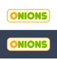 onions - set of style emblems vector image vector image