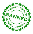 grunge green banned word round rubber seal stamp vector image vector image