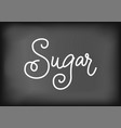 modern calligraphy lettering of sugar in white on vector image vector image