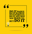 Inspirational motivational quote Do it badly do it vector image vector image