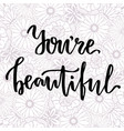 you39re beautiful hand lettering on beauty floral vector image
