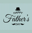 fathers day greeting card lettering calligraphic vector image vector image
