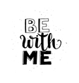 Be with me Typographic poster vector image vector image