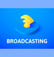broadcasting isometric icon isolated on color vector image vector image