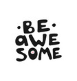 be awesome motivation text vector image vector image