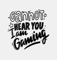 cannot hear you i am gaming monochrome lettering vector image