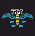 have faith in skate vector image vector image