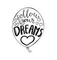 a balloon with follow your dreams text vector image