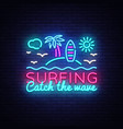 surfing neon sign design template surfing catch vector image