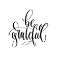 be grateful - hand lettering inscription text vector image vector image