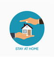 stay at home icon slogan on sign with palm hands vector image vector image