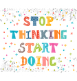 Stop thinking start doing Inspirational quote vector image vector image