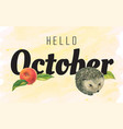lettering hello october and with hedgehog vector image