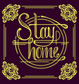 stay home calligraphy lettering for quarantine vector image vector image