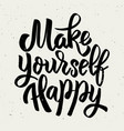make yourself happy hand drawn lettering phrase vector image vector image