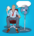 pop art sweating businessman due to hot climate vector image vector image