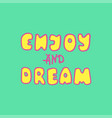 enjoy and dream vector image vector image