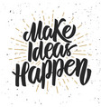 make ideas happen hand drawn lettering phrase on vector image