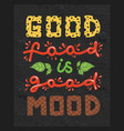 quotes good food is good mood vector image