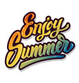 enjoy summer hand drawn lettering phrase isolated vector image vector image
