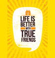 life is better with true friends inspiring vector image vector image